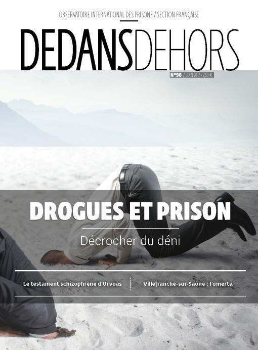 DEDANS DEHORS n°096 - Juin 2017 Drogues & Prison : décrocher du déni