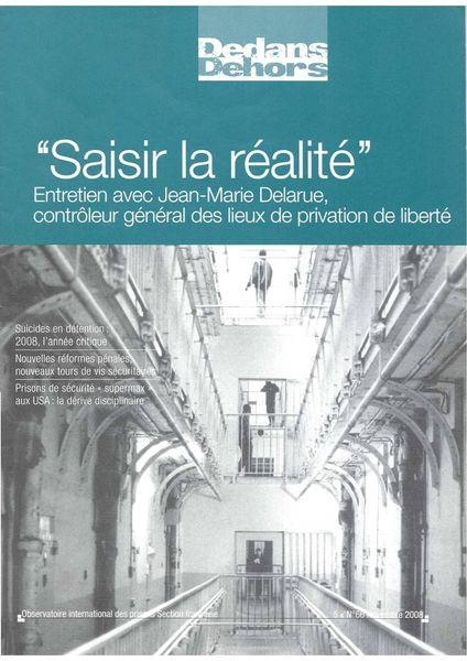 Dedans Dehors n°066 - novembre 2008 Saisir la réalité Entretien avec Jean-Marie Delarue, contrôleur général des lieux de privation de liberté