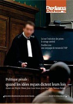 Dedans Dehors n°74-75 - décembre 2011 Politique pénale : quand les idées reçues dictent leurs lois